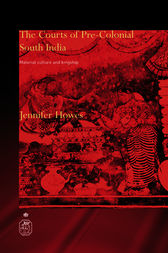 The Courts of Pre-Colonial South India by Jennifer Howes