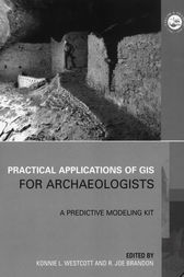 Practical Applications of GIS for Archaeologists by Konnie L. Wescott