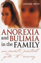 Anorexia and Bulimia in the Family by Gráinne Smith