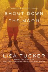 Shout Down the Moon by Lisa Tucker