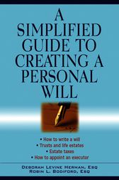A Simplified Guide to Creating a Personal Will by Deborah Levine Herman