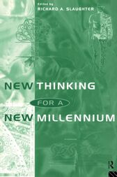 New Thinking for a New Millennium by Richard A. Slaughter