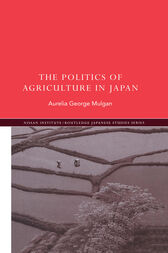 The Politics of Agriculture in Japan by Aurelia George Mulgan
