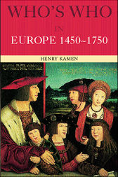 Who's Who in Europe 1450–1750 by Henry Kamen
