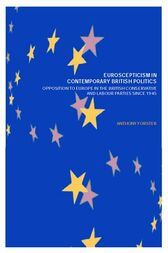 Euroscepticism in Contemporary British Politics by Anthony Forster