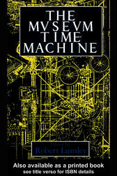 The Museum Time Machine by Robert Lumley