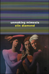 Unmaking Mimesis by Elin Diamond