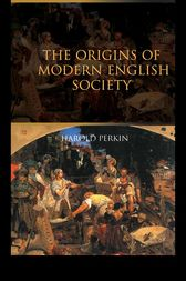 The Origins of Modern English Society by Harold Perkin