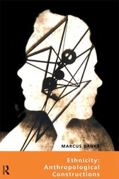 Ethnicity: Anthropological Constructions by Marcus Banks