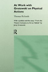At Work with Grotowski on Physical Actions by Thomas Richards