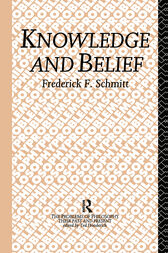 Knowledge and Belief by Frederick F. Schmitt