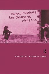 Moral Agendas For Children's Welfare by Michael King