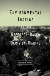 Environmental Justice Through Research-Based Decision-Making by William M. Bowen