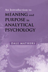 An Introduction to Meaning and Purpose in Analytical Psychology by Dale Mathers