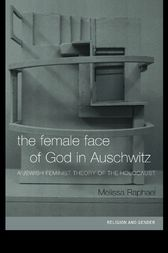 The Female Face of God in Auschwitz by Melissa Raphael