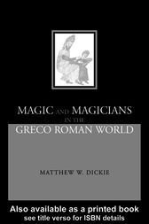 Magic and Magicians in the Greco-Roman World by Matthew W Dickie