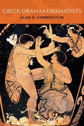 Greek Drama and Dramatists by Alan H. Sommerstein