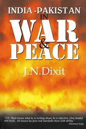 India-Pakistan in War and Peace by J. N. Dixit