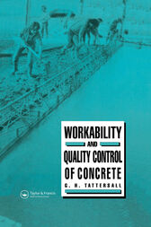 Workability and Quality Control of Concrete by G H Tattersall