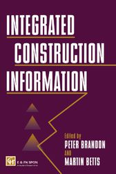 Integrated Construction Information by M. Betts