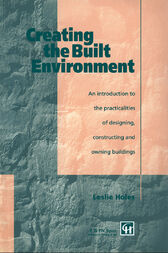 Creating the Built Environment by Leslie Holes