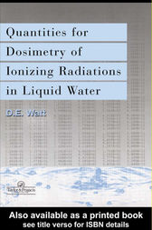 Quantities For Generalized Dosimetry Of Ionizing Radiations in Liquid Water by D E Watt
