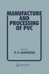 Manufacture and Processing of PVC by R H Burgess