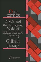 Outcomes: Nvqs And The Emerging Model Of Education And Training by Gilbert Jessup
