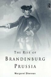The Rise of Brandenburg-Prussia by Margaret Shennan