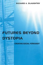 Futures Beyond Dystopia by Richard A. Slaughter