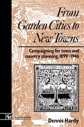 From Garden Cities to New Towns by Dennis Hardy