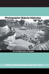 Photographs Objects Histories by Elizabeth Edwards