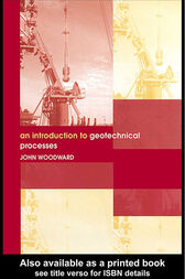 An Introduction to Geotechnical Processes by John Woodward