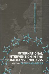 International Intervention in the Balkans since 1995 by Peter Siani-Davies