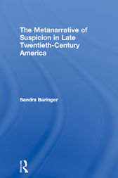 The Metanarrative of Suspicion in Late Twentieth-Century America by Sandra Baringer