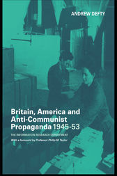 Britain, America and Anti-Communist Propaganda 1945-53 by Andrew Defty
