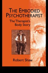 The Embodied Psychotherapist by Robert Shaw