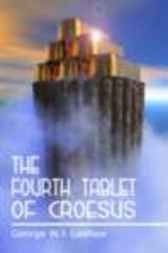 THE FOURTH TABLET OF CROESUS by George J. Laidlaw