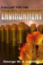 A Bullet for the Environment by George J. Laidlaw