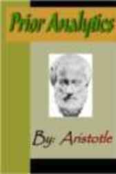 Prior Analytics - ARISTOTLE by Aristotle