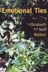 Emotional Ties by Elizabeth Neff Walker