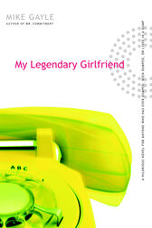 My Legendary Girlfriend by Mike Gayle