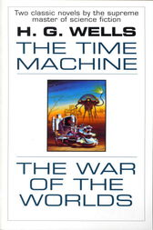 The Time Machine and The War of the Worlds by H.G. Wells