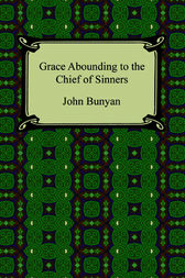 Grace Abounding to the Chief of Sinners by John Bunyan