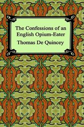 The Confessions of an English Opium-Eater by Thomas De Quincey