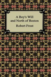 A Boy's Will and North of Boston by Robert Frost