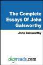 The Complete Essays Of John Galsworthy by John Galsworthy