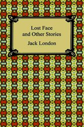 Lost Face and Other Stories by Jack London