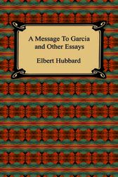 A Message to Garcia and Other Works by Elbert Hubbard