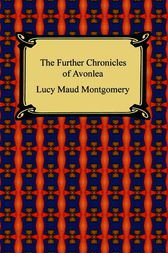 Further Chronicles of Avonlea by Lucy M. Montgomery